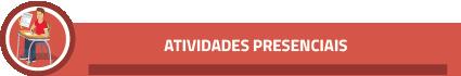 ATIVIDADES PRESENCIAIS