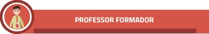 PROFESSOR FORMADOR